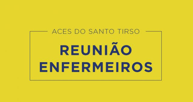 ACES Santo Tirso: Reunião com os enfermeiros a 15 de maio às 14 horas