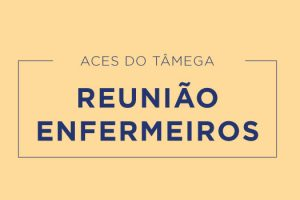 ACES Tâmega: Reunião com os enfermeiros a 9 de maio às 14 horas